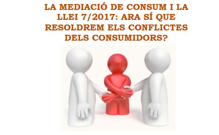 l'ACPB ha participat en la jornada: LA MEDIACIÓ DE CONSUM I LA LLEI 7/2017